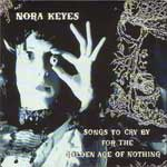 Nora Keyes : Songs to Cry by in the Golden Age of Nothing